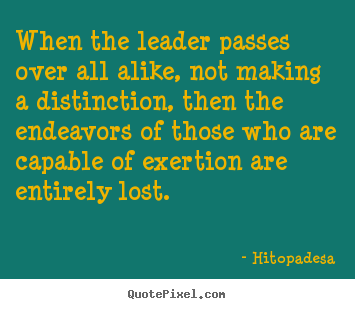 Hitopadesa picture quotes - When the leader passes over all alike, not making a distinction,.. - Motivational quotes