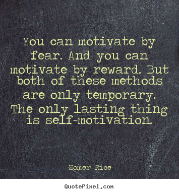Create image quotes about motivational - You can motivate by fear. and you can motivate by reward. but..