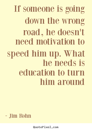 Create picture quotes about motivational - If someone is going down the wrong road, he..