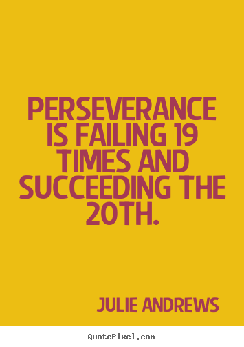 Motivational sayings - Perseverance is failing 19 times and succeeding the 20th.