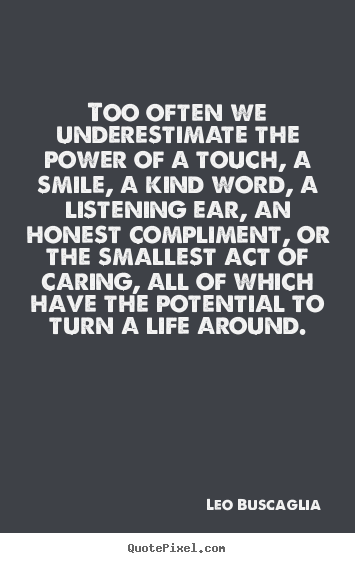Quotes about motivational - Too often we underestimate the power of a touch,..