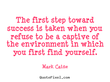 Quotes about motivational - The first step toward success is taken when you refuse..