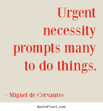Design picture quotes about motivational - Urgent necessity prompts many to do things.