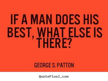 Motivational quotes - If a man does his best, what else is there?