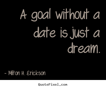 Quote about motivational - A goal without a date is just a dream.