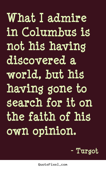 Quotes about motivational - What i admire in columbus is not his having discovered a world,..