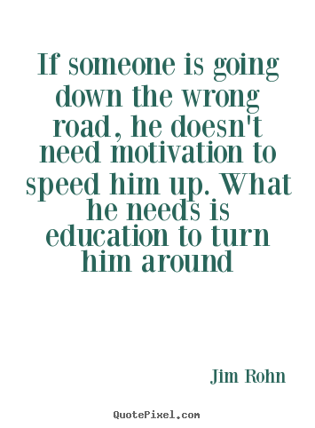 Create graphic picture quotes about motivational - If someone is going down the wrong road, he doesn't need motivation to..