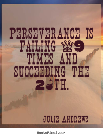 Create picture quotes about motivational - Perseverance is failing 19 times and succeeding the 20th.