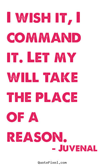 Design picture quotes about motivational - I wish it, i command it. let my will take the place of a reason.