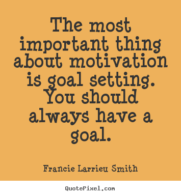 Motivational quotes - The most important thing about motivation is goal..