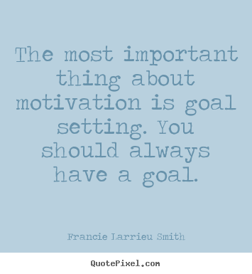 The most important thing about motivation is.. Francie Larrieu Smith famous motivational quote