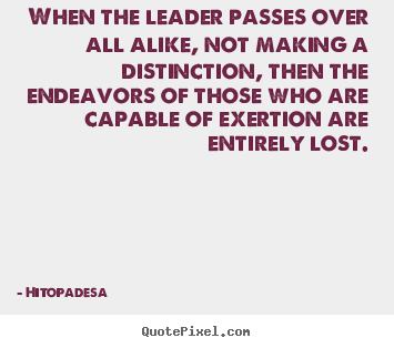 Motivational quote - When the leader passes over all alike, not making a distinction,..