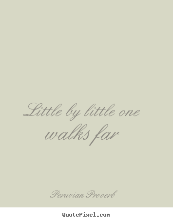 Motivational quote - Little by little one walks far