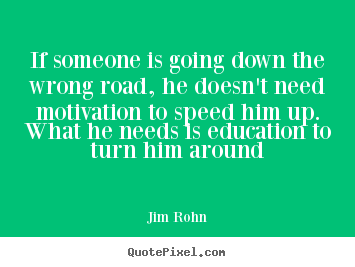 Motivational quotes - If someone is going down the wrong road,..
