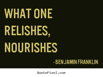 Motivational quotes - What one relishes, nourishes