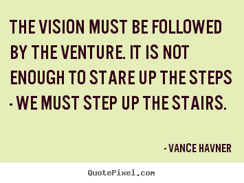 Sayings about motivational - The vision must be followed by the venture. it is not enough to..