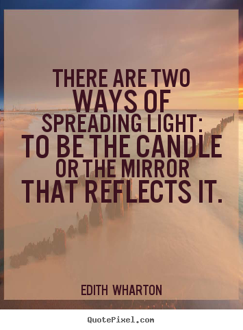 Motivational quote - There are two ways of spreading light: to be the..