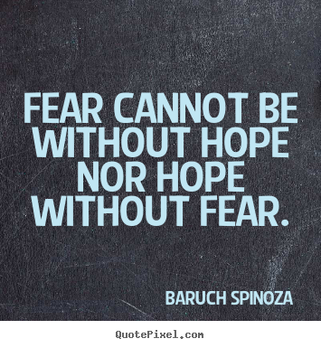 Motivational quote - Fear cannot be without hope nor hope without fear.