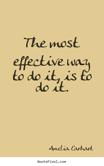 Motivational quote - The most effective way to do it, is to do it.