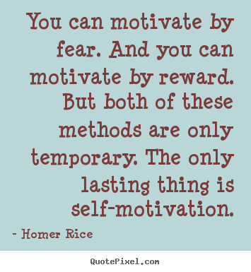 Motivational quote - You can motivate by fear. and you can motivate by reward...