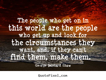 Create custom picture quotes about motivational - The people who get on in this world are the people who..