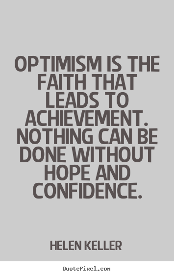 Optimism is the faith that leads to achievement... Helen Keller popular motivational quotes