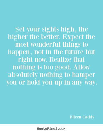 Eileen Caddy picture quotes - Set your sights high, the higher the better... - Motivational quote