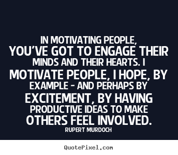Quotes about motivational - In motivating people, you've got to engage..