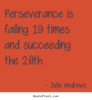 Julie Andrews picture quote - Perseverance is failing 19 times and succeeding.. - Motivational quotes