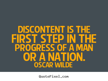 Motivational quotes - Discontent is the first step in the progress of a man or a nation.