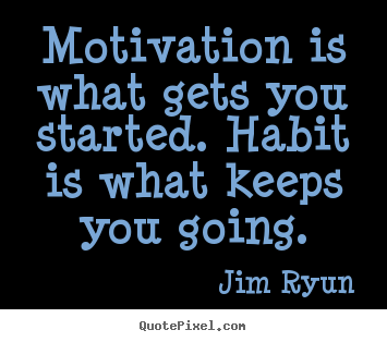 Motivational quotes - Motivation is what gets you started. habit is what keeps..