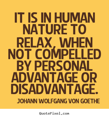 Quotes about motivational - It is in human nature to relax, when not compelled by personal advantage..