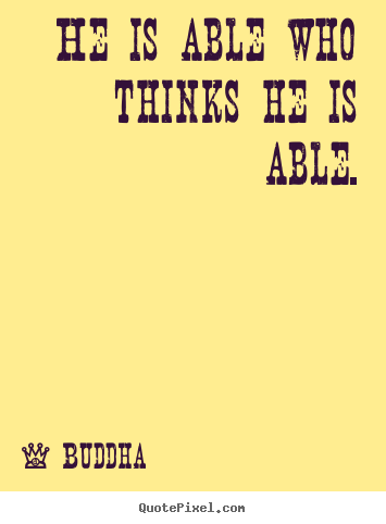 Motivational quotes - He is able who thinks he is able.