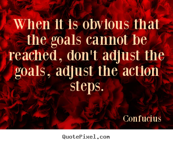 Quotes about motivational - When it is obvious that the goals cannot be reached, don't..