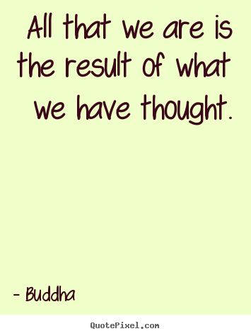 All that we are is the result of what we.. Buddha popular motivational quotes