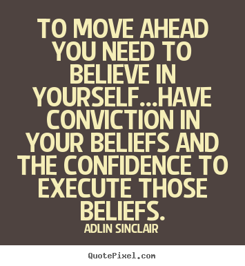 Create graphic picture quote about motivational - To move ahead you need to believe in yourself...have..