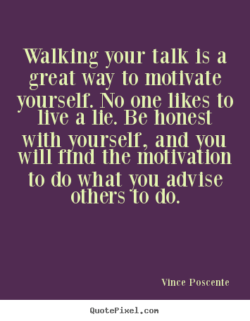 Motivational quote - Walking your talk is a great way to motivate yourself...