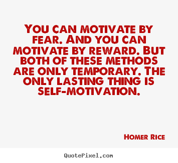 Quotes about motivational - You can motivate by fear. and you can motivate..