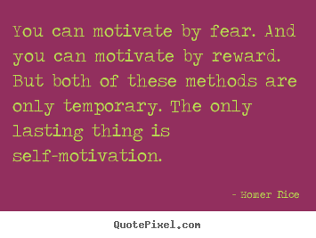 Customize picture quotes about motivational - You can motivate by fear. and you can motivate by reward. but..