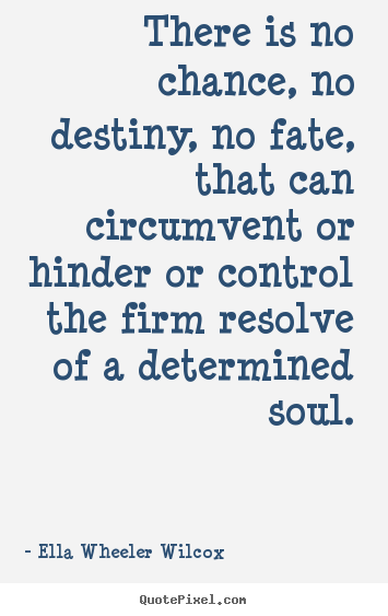 Quotes about motivational - There is no chance, no destiny, no fate, that..