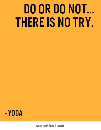 Yoda picture quotes - Do or do not... there is no try. - Motivational quotes