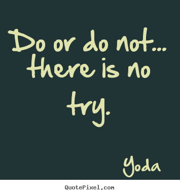 How to make picture quote about motivational - Do or do not... there is no try.