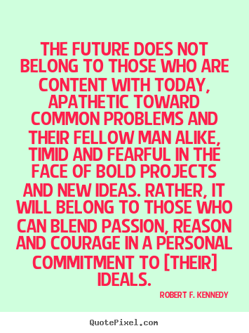 Motivational sayings - The future does not belong to those who are..