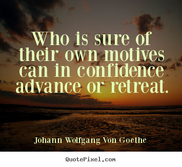 Johann Wolfgang Von Goethe picture quotes - Who is sure of their own motives can in confidence advance.. - Motivational quote