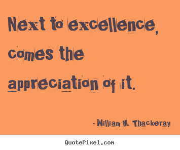 Motivational quote - Next to excellence, comes the appreciation of it.