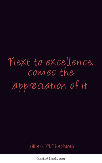 Create image quotes about motivational - Next to excellence, comes the appreciation..