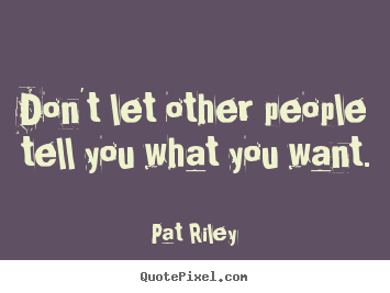 Motivational quote - Don't let other people tell you what you want.