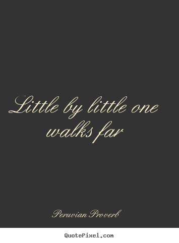 Make custom picture quotes about motivational - Little by little one walks far