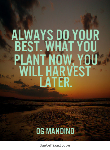 Design picture quotes about motivational - Always do your best. what you plant now, you will harvest..
