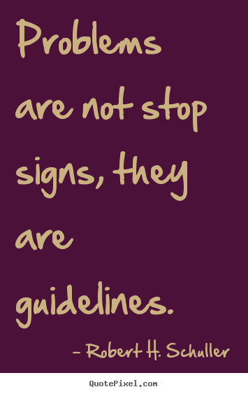Motivational quotes - Problems are not stop signs, they are guidelines.